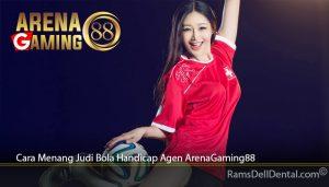 Cara Menang Judi Bola Handicap Agen ArenaGaming88