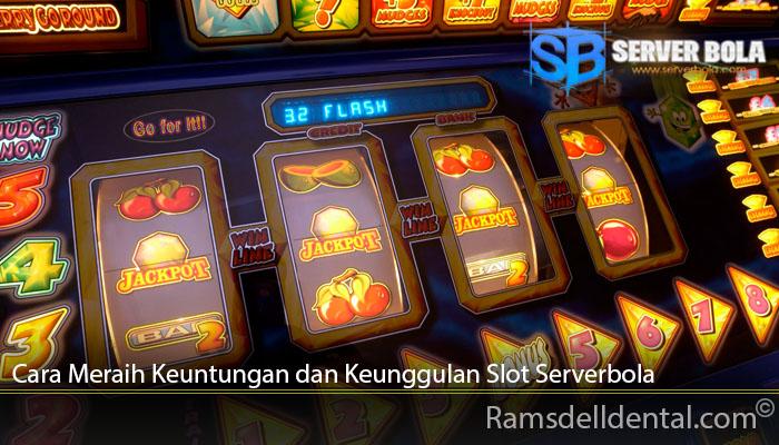 Cara Meraih Keuntungan dan Keunggulan Slot Serverbola