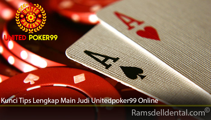Kunci Tips Lengkap Main Judi Unitedpoker99 Online