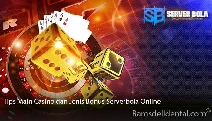 Tips Main Casino dan Jenis Bonus Serverbola Online