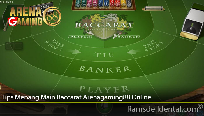 Tips Menang Main Baccarat Arenagaming88 Online