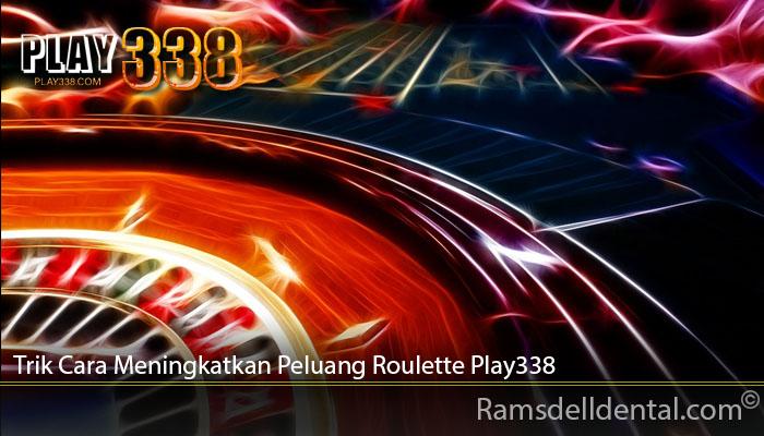 Trik Cara Meningkatkan Peluang Roulette Play338
