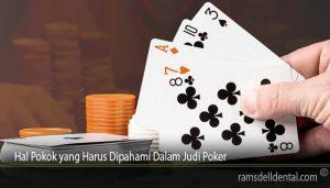 Hal Pokok yang Harus Dipahami Dalam Judi Poker