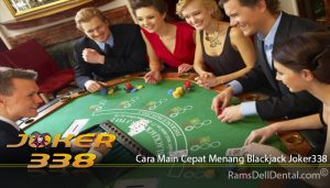 Cara Main Cepat Menang Blackjack Joker338