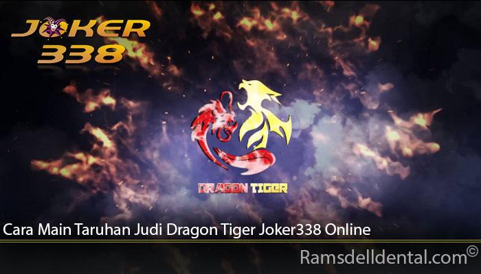 Cara Main Taruhan Judi Dragon Tiger Joker338 Online