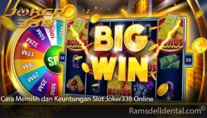 Cara Memilih dan Keuntungan Slot Joker338 Online