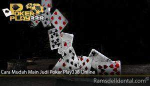 Cara Mudah Main Judi Poker Play338 Online