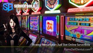 Strategi Menangkan Judi Slot Online ServerBola