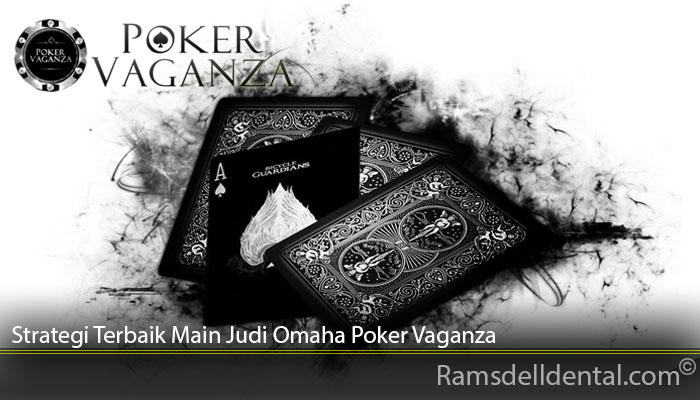 Strategi Terbaik Main Judi Omaha Poker Vaganza