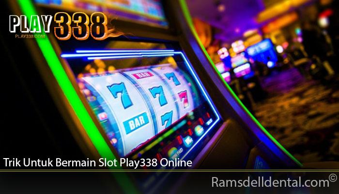 Trik Untuk Bermain Slot Play338 Online