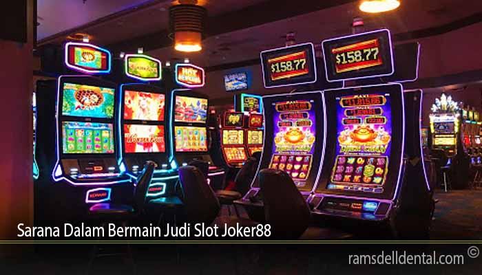 Sarana Dalam Bermain Judi Slot Joker88